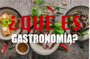 ¿Que es gastronomía? – Historia de la gastronomía